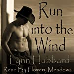 Run into the Wind (       UNABRIDGED) by Lynn Hubbard Narrated by Flowery Meadows