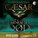 Cæsar - Kongers død [Caesar - The Kings of Death] (       UNABRIDGED) by Conn Iggulden, Mich Vraa (translator) Narrated by Henrik Hartvig Jørgensen