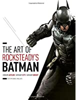 The Art of Rocksteady's Batman: Arkham Asylum / Arkham City / Arkham Knight