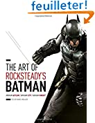 The Art of Rocksteady's Batman: Arkham Asylum / Arkham City / Arkham Knight