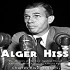 Alger Hiss: The History of the Case Against One of America's Most Notorious Alleged Spies Hörbuch von  Charles River Editors Gesprochen von: Scott Clem
