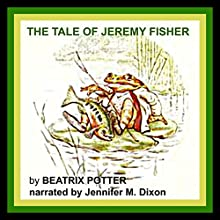 The Tale of Jeremy Fisher (       UNABRIDGED) by Beatrix Potter Narrated by Jennifer M. Dixon
