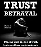 img - for Trust Betrayal: Dealing with breach of trust, healing and learn how to trust again book / textbook / text book