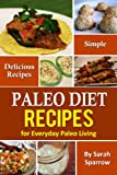 Paleo Diet Recipes: Simple and Delicious Recipes for Everyday Paleo Living
