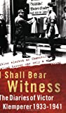 I Shall Bear Witness: I Shall Bear Witness, 1933-41 v.1: The Diaries of Victor Klemperer 1933-41 (Vol 1) (0753806843) by Klemperer, Victor