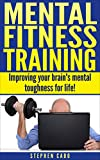 Mental Fitness Training: Improving your brain's mental toughness for life!