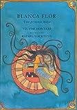 Blanca Flor: Una princessa Maya, Spanish-Language Edition (Libro Tigrillo) (Spanish Edition) (0888996004) by Montejo, Victor