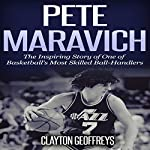 Pete Maravich: The Inspiring Story of One of Basketball's Most Skilled Ball-Handlers: Basketball Biography Books | Clayton Geoffreys