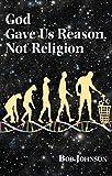 God Gave Us Reason, Not Religion