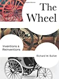 img - for The Wheel: Inventions and Reinventions (Columbia Studies in International and Global History) book / textbook / text book