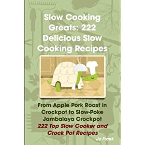 Slow Cooking Greats 222 Delicious Slow Cooking Recipes