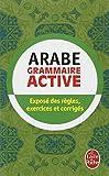 Arabe - Grammaire Active - exposé des règles, exercices et corrigés