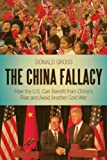 The China Fallacy: How the U.S. Can Benefit from China's Rise and Avoid Another Cold War