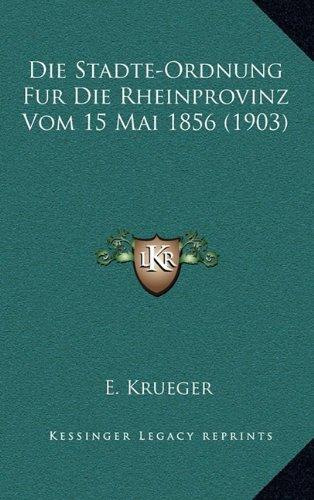 Die Stadte-Ordnung Fur Die Rheinprovinz Vom 15 Mai 1856 (1903)