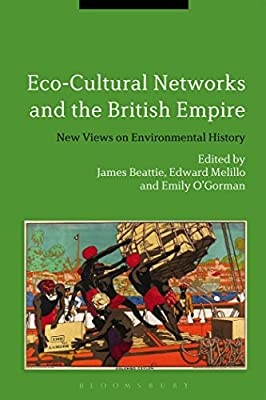 Eco-Cultural Networks and the British Empire: New Views on Environmental History