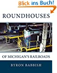 Roundhouses: Of Michigan's Railroads...