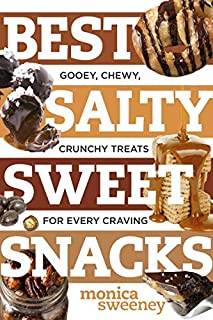Book Cover: Best Salty Sweet Snacks: Gooey, Chewy, Crunchy Treats for Every Craving