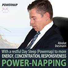 Power-Napping: Get Your Energy, Concentration and Responsiveness back - With a restful day sleep (Powernap) (       UNABRIDGED) by Franziska Diesmann, Torsten Abrolat Narrated by Colin Griffiths-Brown
