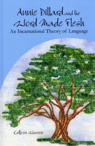 Annie Dillard and the Word Made Flesh: An Incarnational Theory of Language, COLLEEN WARREN