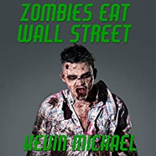 Zombies Eat Wall Street (       UNABRIDGED) by Kevin Michael Narrated by Matt Butcher
