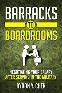 Barracks To Boardrooms: Negotiating Your Salary After Serving In The Military by Byron Y. Chen ebook deal