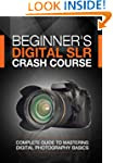 Beginner's Digital SLR Crash Course:...