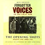 The Opening Shots: Forgotten Voices of the Great War | Max Arthur