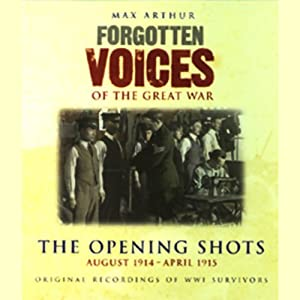 The Opening Shots: Forgotten Voices of the Great War | [Max Arthur]