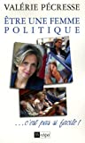 Valérie Pécresse Etre une femme politique... c'est pas si facile !