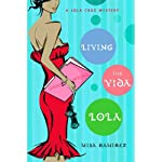 Living the Vida Lola: A Lola Cruz Mystery, Book 1 (       UNABRIDGED) by Misa Ramirez Narrated by Adriana Sananes