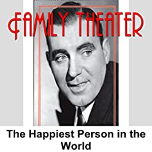Family Theater: The Happiest Person in the World  by Radio Spirits Narrated by Tony La Frano