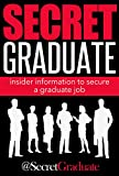 Secret Graduate: Insider Information to Secure a Graduate Job