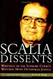 Scalia Dissents: Writings of the Supreme Court's Wittiest, Most Outspoken Justice (0895260530) by Scalia, Antonin
