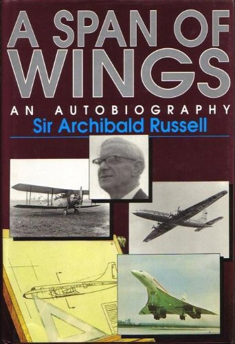 A Span of Wings: Memoirs of a Working Life in Aircraft Design Encompassing a Span from Biplanes to Concorde-Bristol Fashion PDF