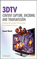 3DTV Content Capture, Encoding and Transmission: Building the Transport Infrastructure for Commercial Services Front Cover
