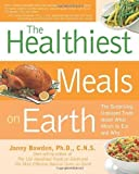 Healthiest Meals on Earth: The Surprising, Unbiased Truth About What Meals to Eat and Why by Jonny Bowden Ph.D. C.N.S. (July 1 2008)