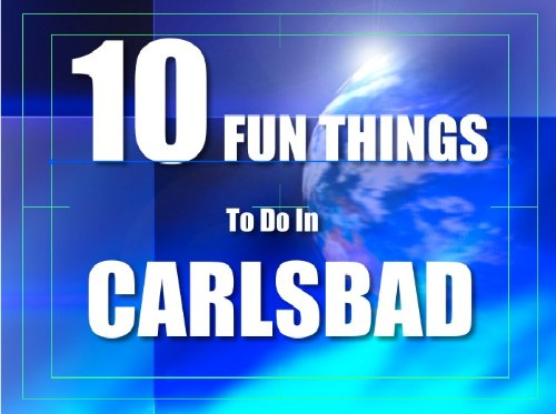 TEN FUN THINGS TO DO IN CARLSBAD