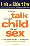 How to Talk to Your Child About Sex: . . .and Safety and Commitment and Marriage and Abstinence