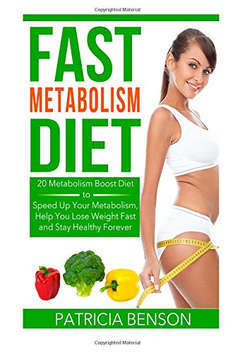 Fast Metabolism Diet: 20 Metabolism Boost Diet to Speed Up Your Metabolism, Help You Lose Weight Fast and Stay Healthy Forever