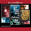 Those Who Walk in Darkness (       UNABRIDGED) by John Ridley Narrated by Patricia R. Floyd