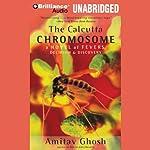 The Calcutta Chromosome: A Novel of Fevers, Delirium & Discovery | Amitav Ghosh