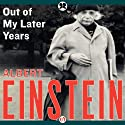 Out of My Later Years: The Scientist, Philosopher, and Man Portrayed Through His Own Words Audiobook by Albert Einstein Narrated by Henry Leyva