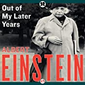Out of My Later Years: The Scientist, Philosopher, and Man Portrayed Through His Own Words | [Albert Einstein]