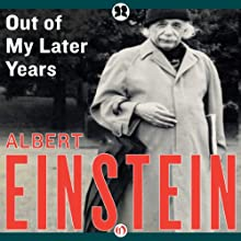 Out of My Later Years: The Scientist, Philosopher, and Man Portrayed Through His Own Words (       UNABRIDGED) by Albert Einstein Narrated by Henry Leyva