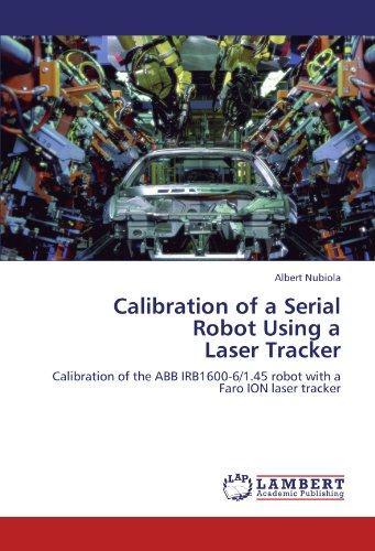 Calibration of a Serial  Robot Using a  Laser Tracker: Calibration of the ABB IRB1600-6/1.45 robot with a Faro ION laser tracker (Robot Abb compare prices)