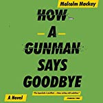 How a Gunman Says Goodbye | Malcolm Mackay