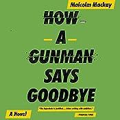 How a Gunman Says Goodbye   Malcolm Mackay
