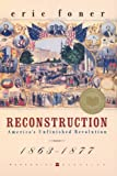 Reconstruction: America's Unfinished Revolution, 1863-1877 (Perennial Classics)