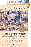 Reconstruction: America's Unfinished Revolution, 1863-1877 (Perennial Classics)