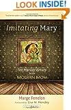 Imitating Mary: Ten Marian Virtues for the Modern Mom (Catholicmom.Com Books)